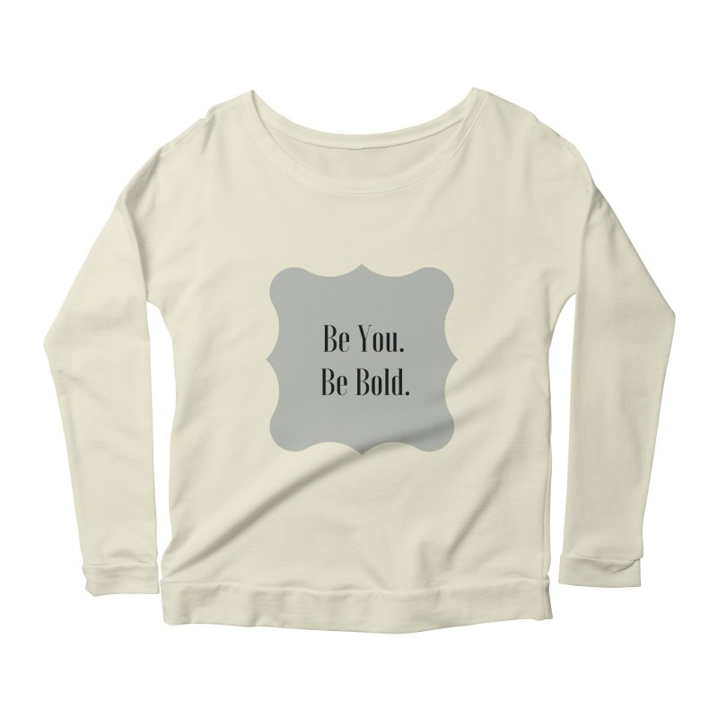 Be You. Be Bold. Women's Scoop Neck Longsleeve T-Shirt by thelyndsimae's Artist Shop