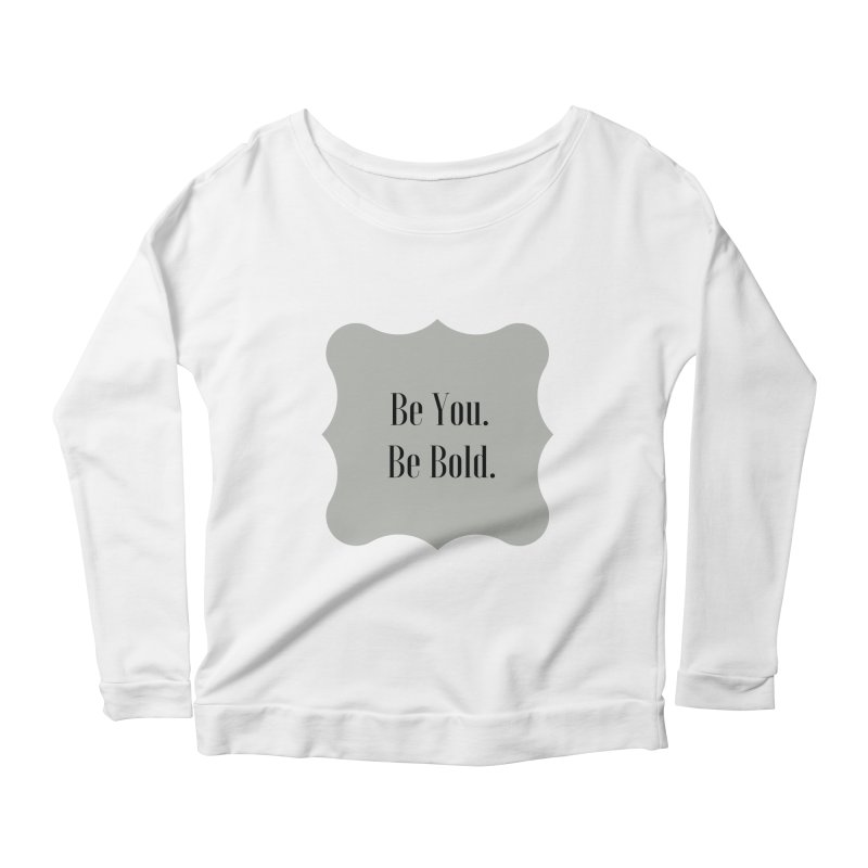 Be You. Be Bold. Women's Longsleeve T-Shirt by thelyndsimae's Artist Shop