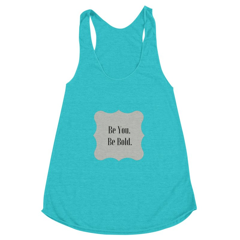 Be You. Be Bold. Women's Racerback Triblend Tank by thelyndsimae's Artist Shop