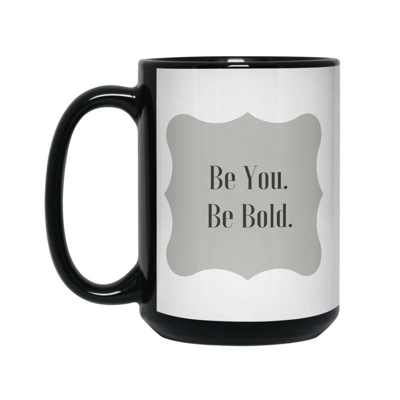 Be You. Be Bold. Accessories Mug by thelyndsimae's Artist Shop