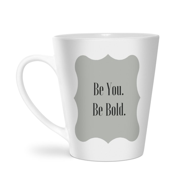 Be You. Be Bold. Accessories Latte Mug by thelyndsimae's Artist Shop
