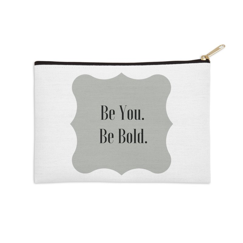 Be You. Be Bold. Accessories Zip Pouch by thelyndsimae's Artist Shop