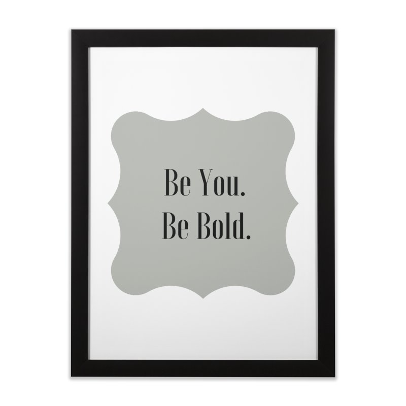 Be You. Be Bold. Home Framed Fine Art Print by thelyndsimae's Artist Shop