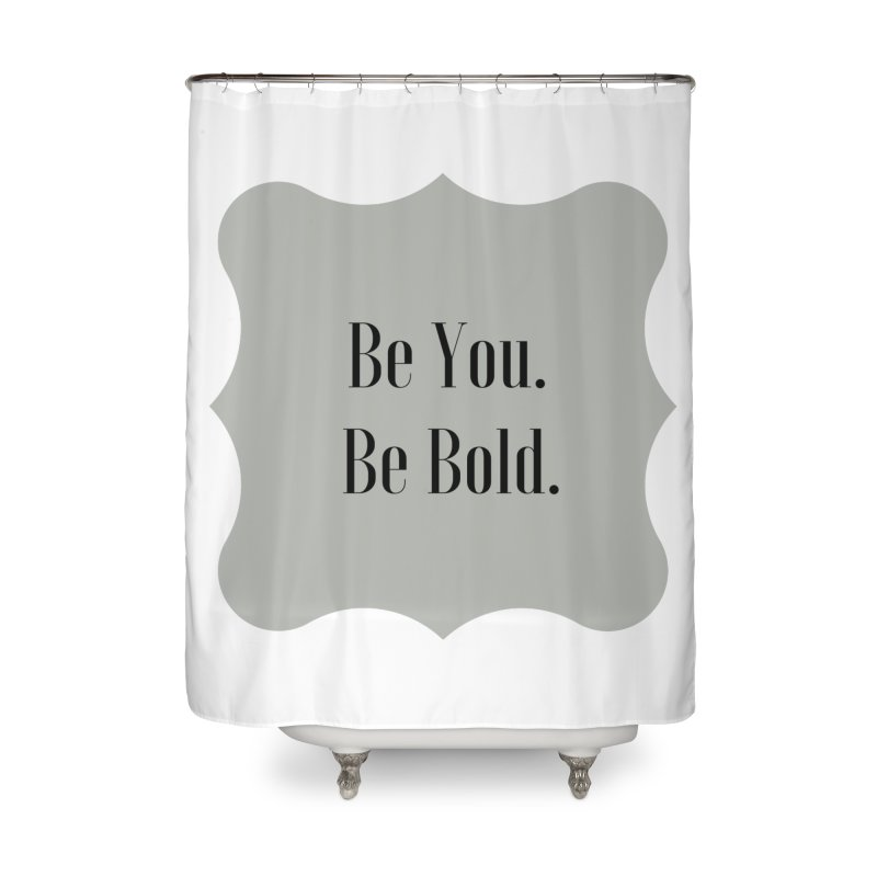 Be You. Be Bold. Home Shower Curtain by thelyndsimae's Artist Shop