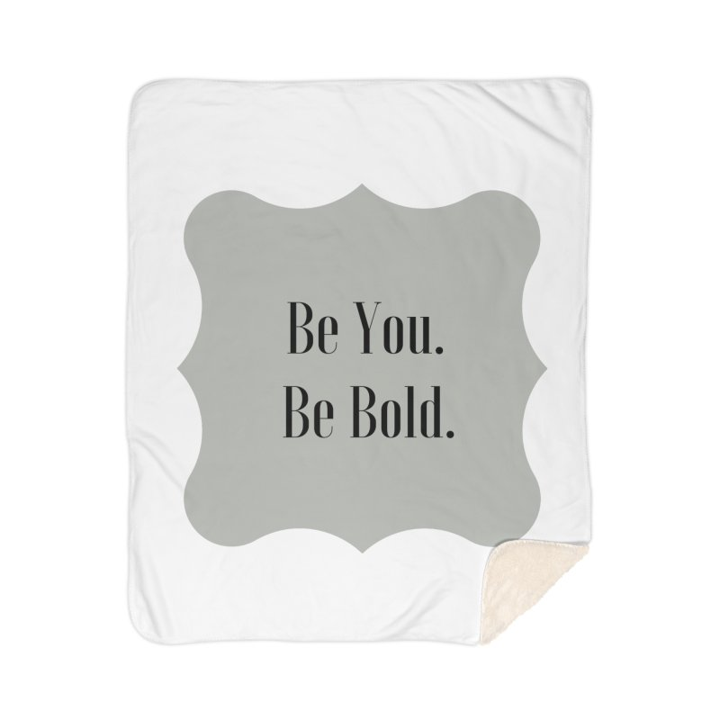 Be You. Be Bold. Home Sherpa Blanket Blanket by thelyndsimae's Artist Shop
