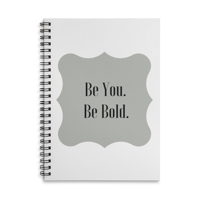 Be You. Be Bold. Accessories Lined Spiral Notebook by thelyndsimae's Artist Shop
