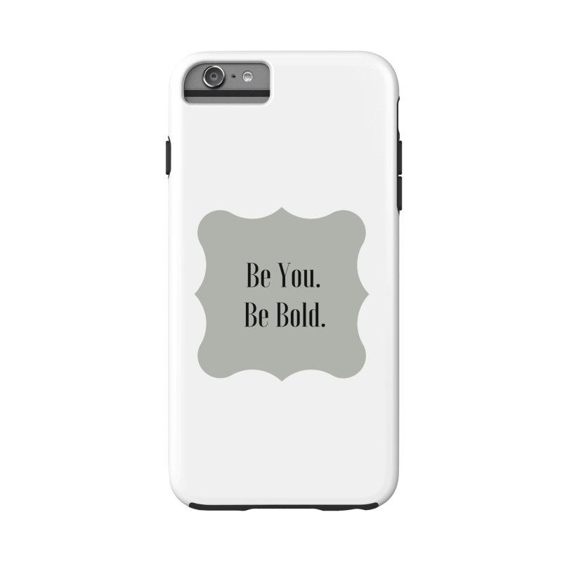 Be You. Be Bold. Accessories Phone Case by thelyndsimae's Artist Shop