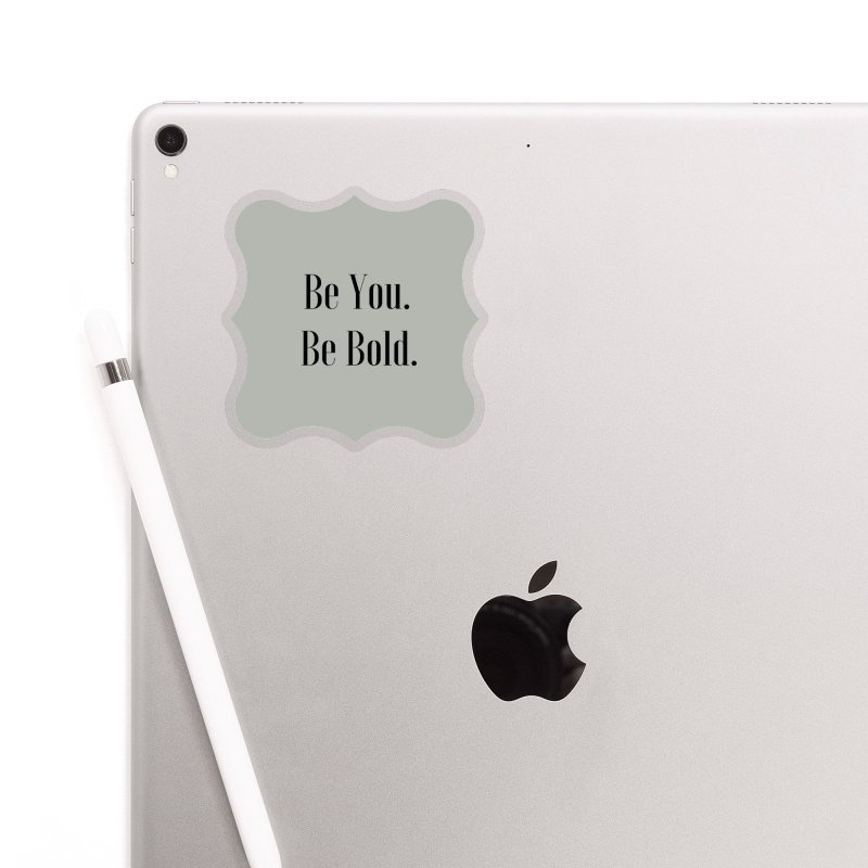 Be You. Be Bold. Accessories Sticker by thelyndsimae's Artist Shop