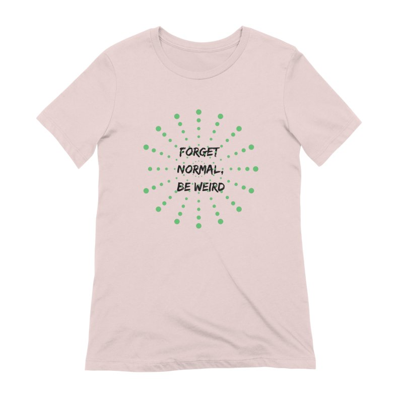 Forget Normal, Be Weird Women's Extra Soft T-Shirt by thelyndsimae's Artist Shop