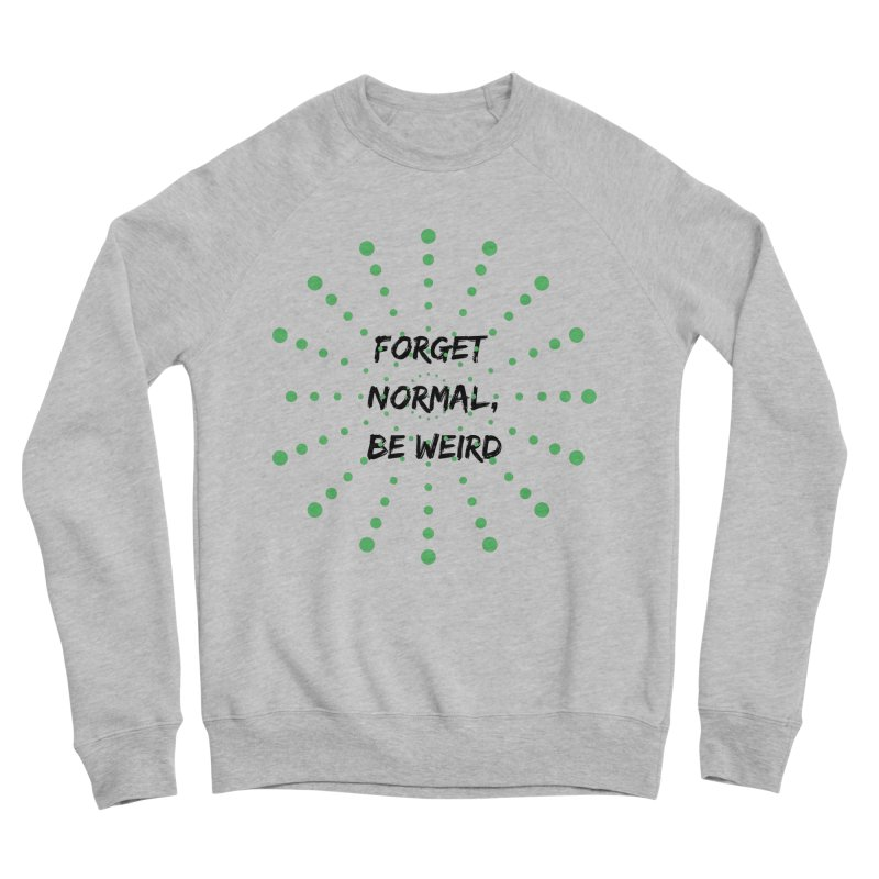 Forget Normal, Be Weird Women's Sponge Fleece Sweatshirt by thelyndsimae's Artist Shop