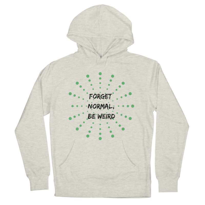 Forget Normal, Be Weird Women's French Terry Pullover Hoody by thelyndsimae's Artist Shop