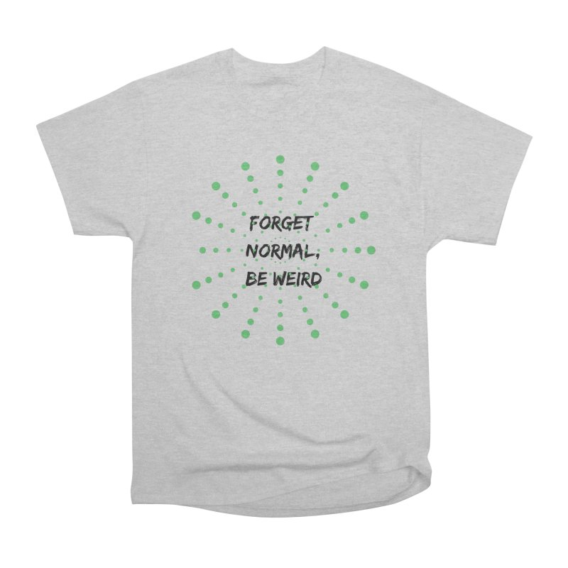 Forget Normal, Be Weird Women's Heavyweight Unisex T-Shirt by thelyndsimae's Artist Shop