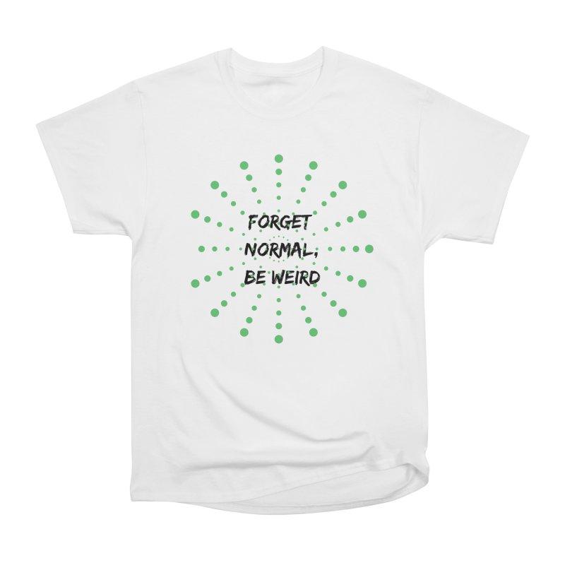 Forget Normal, Be Weird Women's Heavyweight Unisex T-Shirt by thelyndsimae's Artist Shop