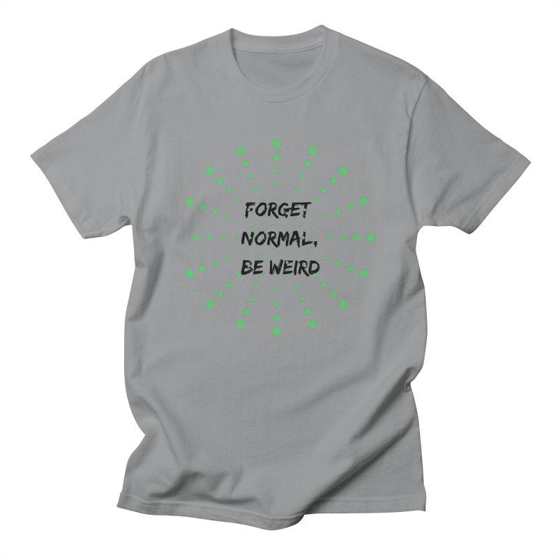 Forget Normal, Be Weird Women's Regular Unisex T-Shirt by thelyndsimae's Artist Shop