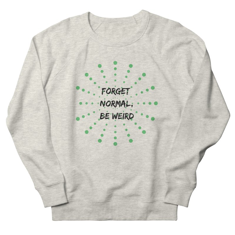 Forget Normal, Be Weird Women's French Terry Sweatshirt by thelyndsimae's Artist Shop