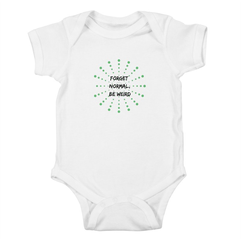 Forget Normal, Be Weird Kids Baby Bodysuit by thelyndsimae's Artist Shop
