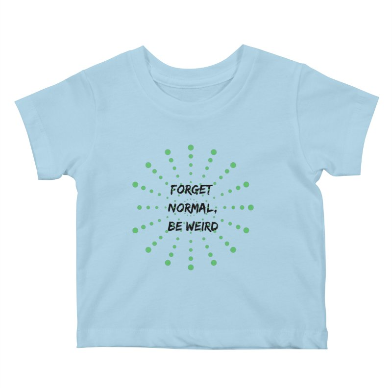 Forget Normal, Be Weird Kids Baby T-Shirt by thelyndsimae's Artist Shop