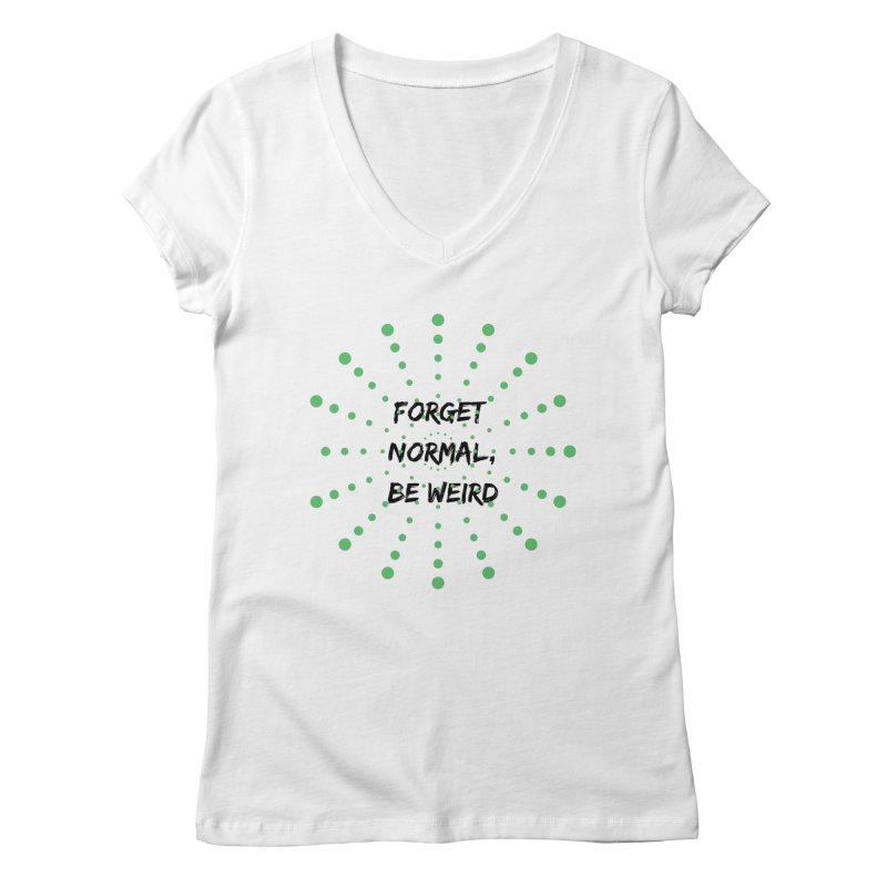 Forget Normal, Be Weird Women's V-Neck by thelyndsimae's Artist Shop