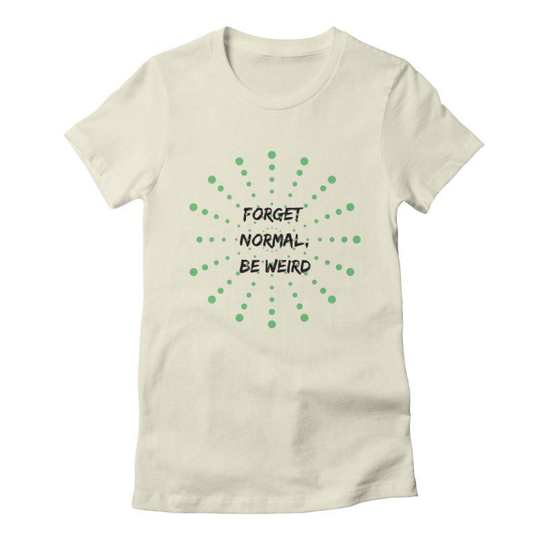 Forget Normal, Be Weird Women's T-Shirt by thelyndsimae's Artist Shop