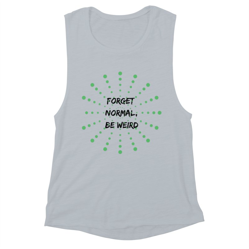 Forget Normal, Be Weird Women's Muscle Tank by thelyndsimae's Artist Shop