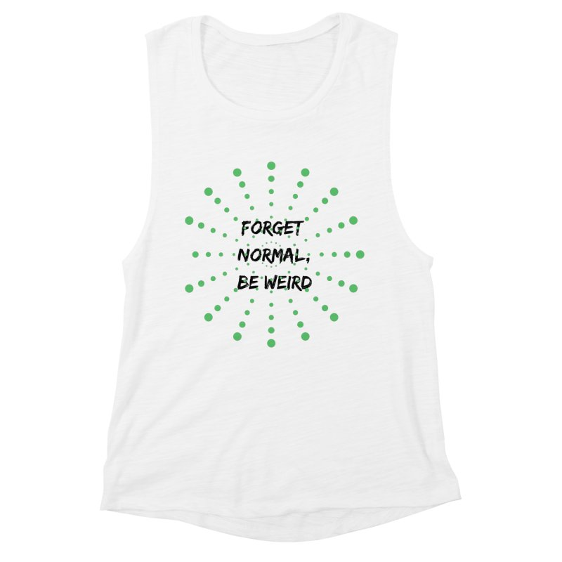 Forget Normal, Be Weird Women's Tank by thelyndsimae's Artist Shop