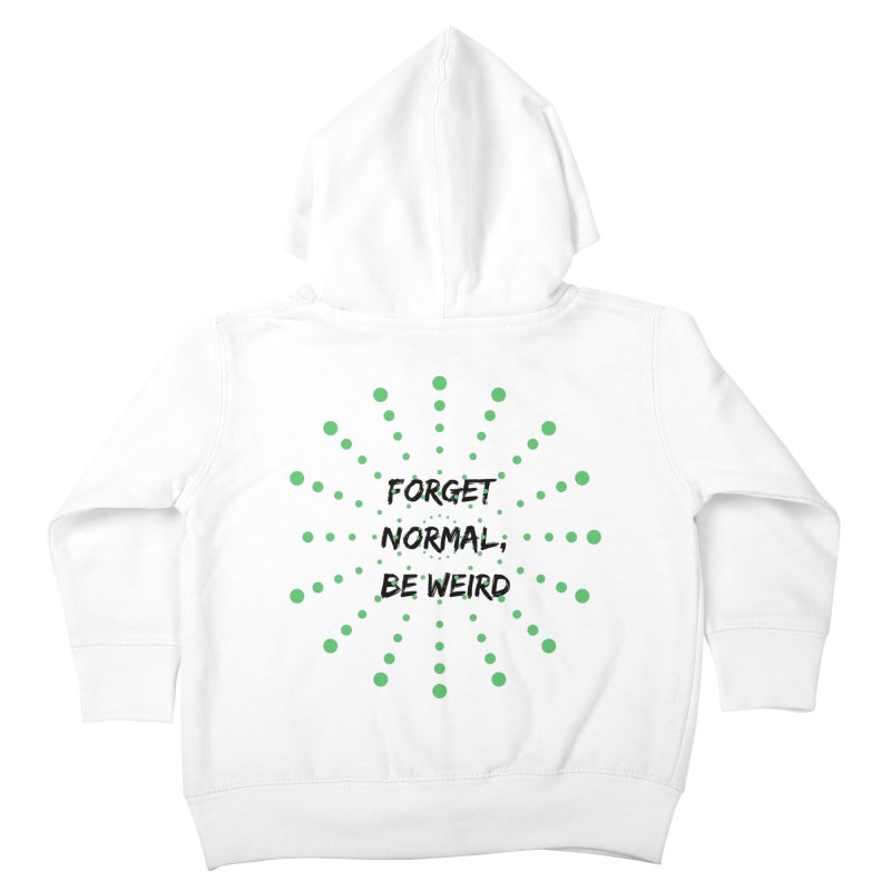 Forget Normal, Be Weird Kids Toddler Zip-Up Hoody by thelyndsimae's Artist Shop