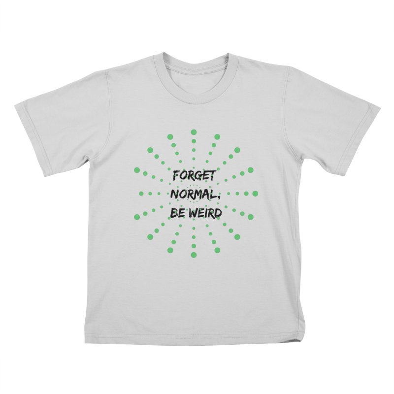 Forget Normal, Be Weird Kids T-Shirt by thelyndsimae's Artist Shop