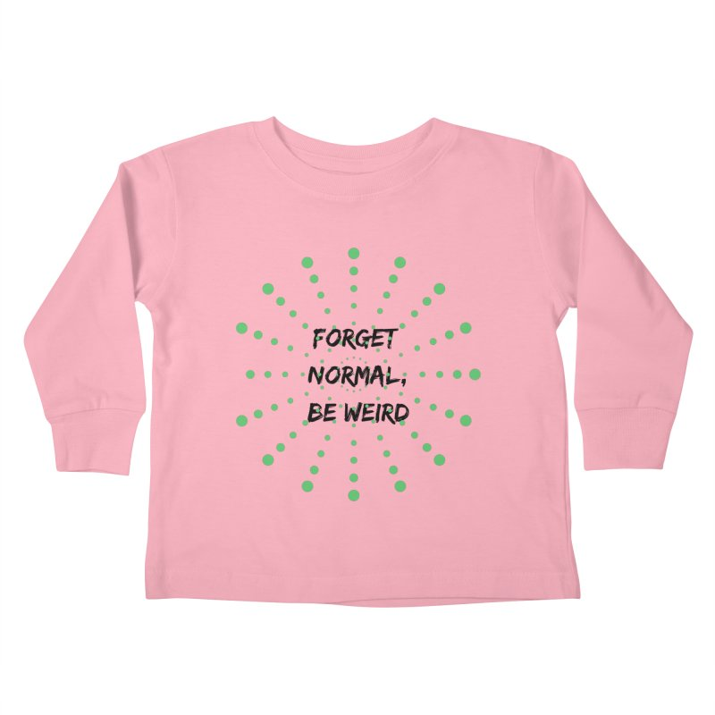 Forget Normal, Be Weird Kids Toddler Longsleeve T-Shirt by thelyndsimae's Artist Shop