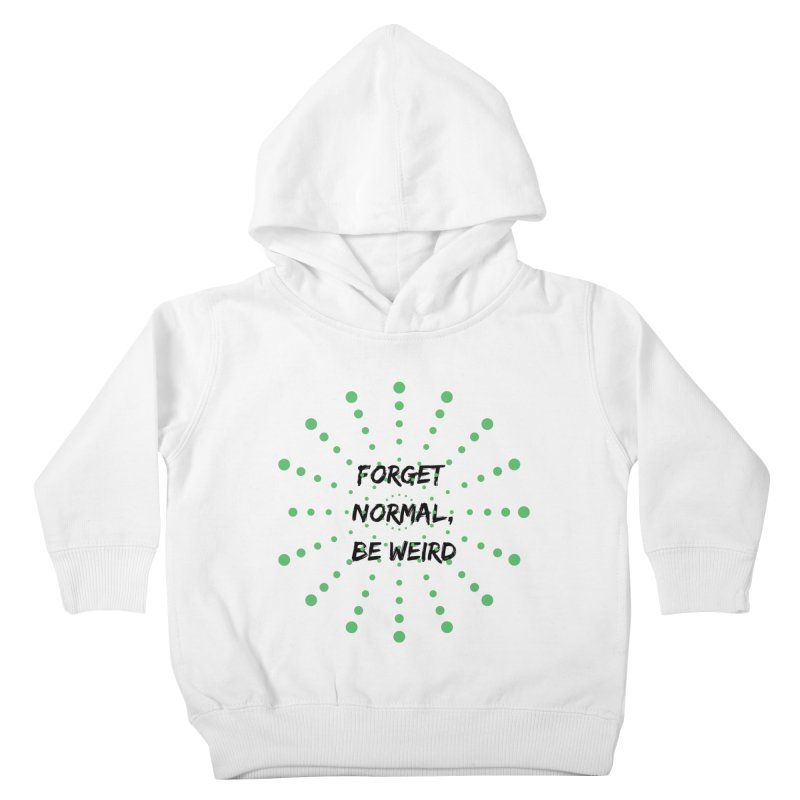Forget Normal, Be Weird Kids Toddler Pullover Hoody by thelyndsimae's Artist Shop