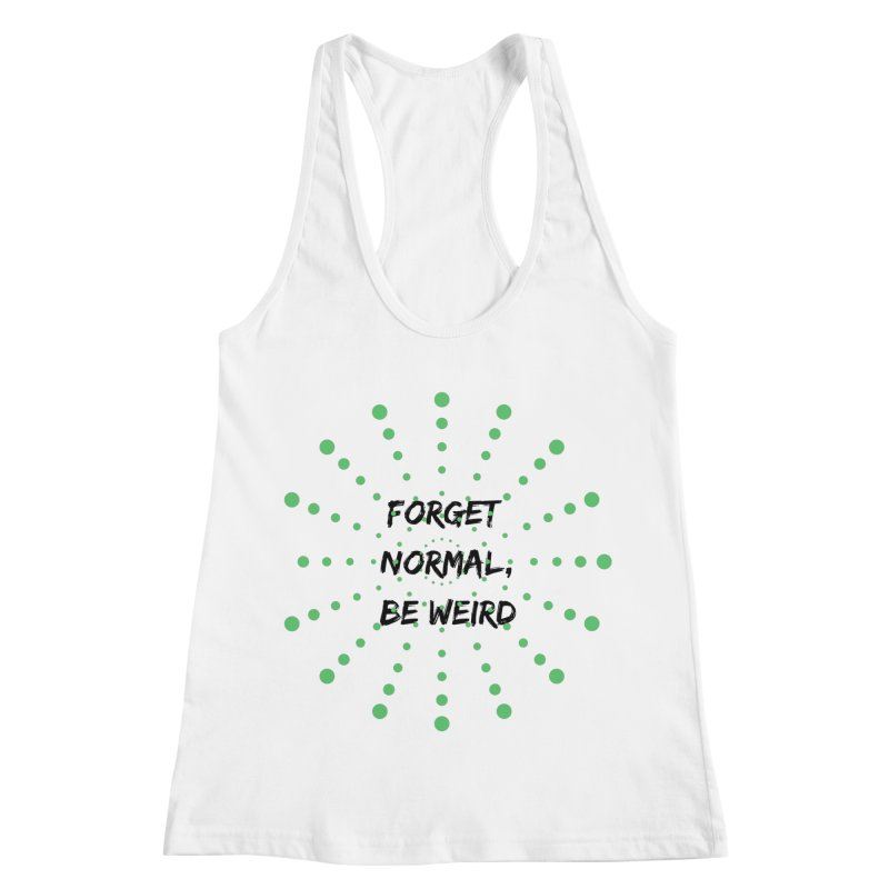 Forget Normal, Be Weird Women's Racerback Tank by thelyndsimae's Artist Shop