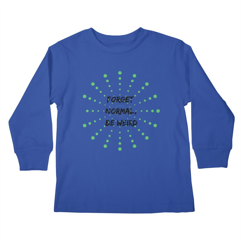 Forget Normal, Be Weird Kids Longsleeve T-Shirt by thelyndsimae's Artist Shop