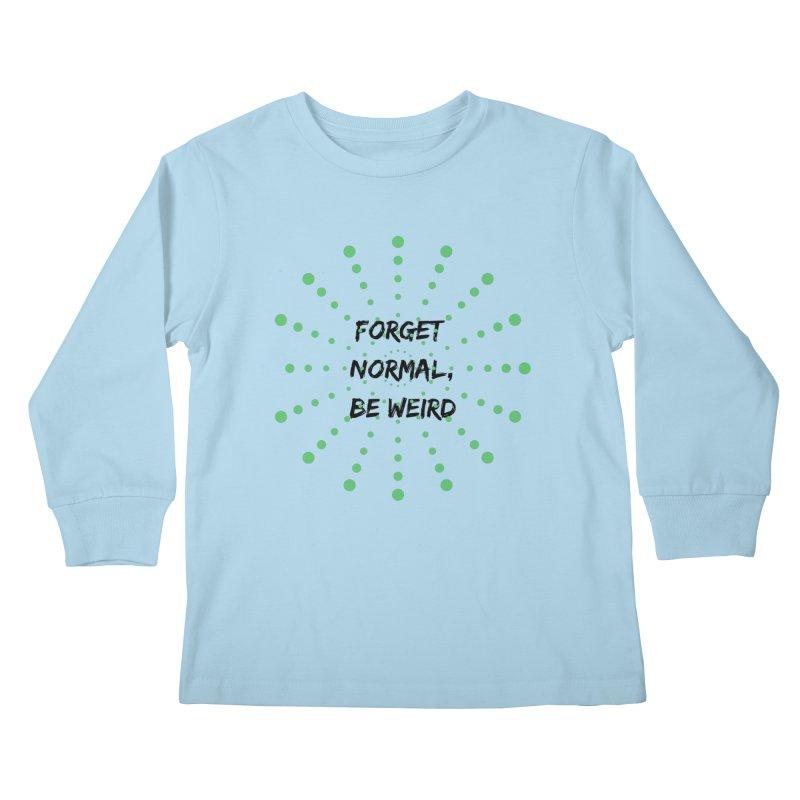 Forget Normal, Be Weird Kids Longsleeve T-Shirt by thelyndsimae's Artist Shop