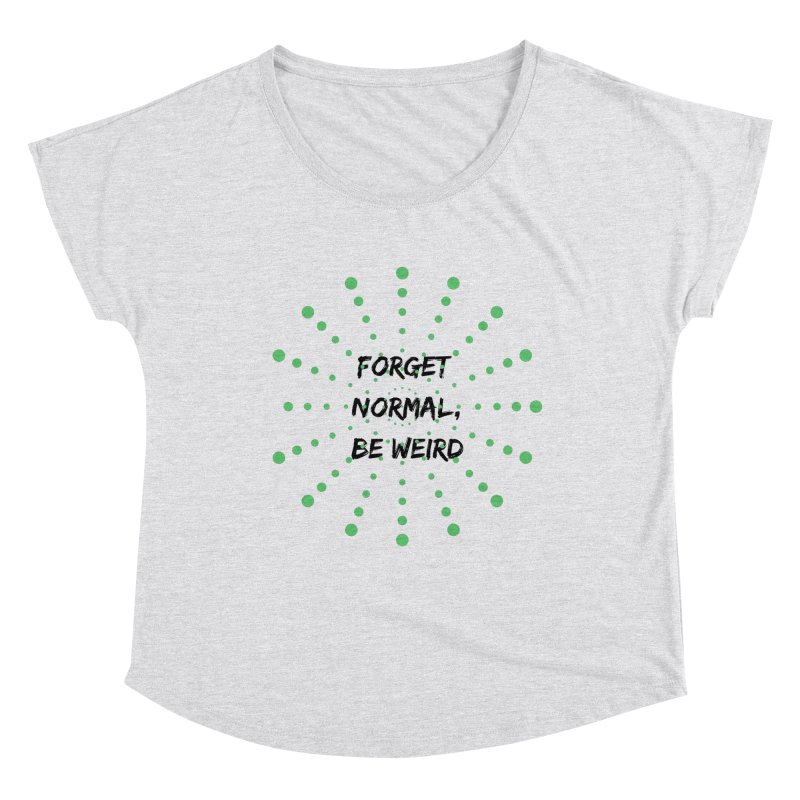 Forget Normal, Be Weird Women's Scoop Neck by thelyndsimae's Artist Shop