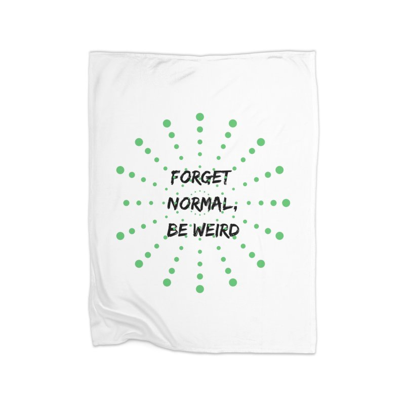 Forget Normal, Be Weird Home Fleece Blanket Blanket by thelyndsimae's Artist Shop