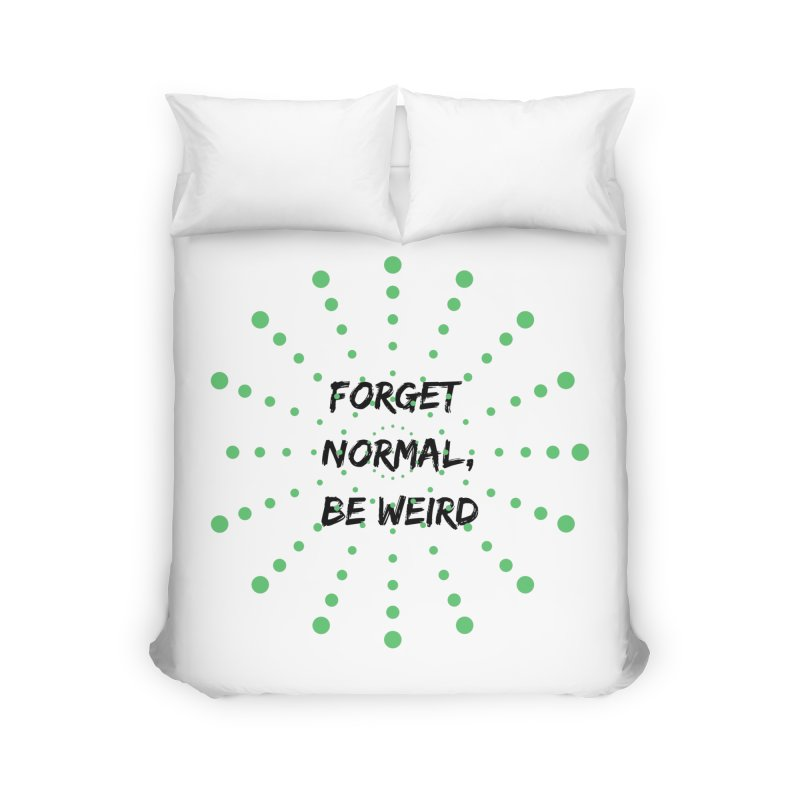 Forget Normal, Be Weird Home Duvet by thelyndsimae's Artist Shop