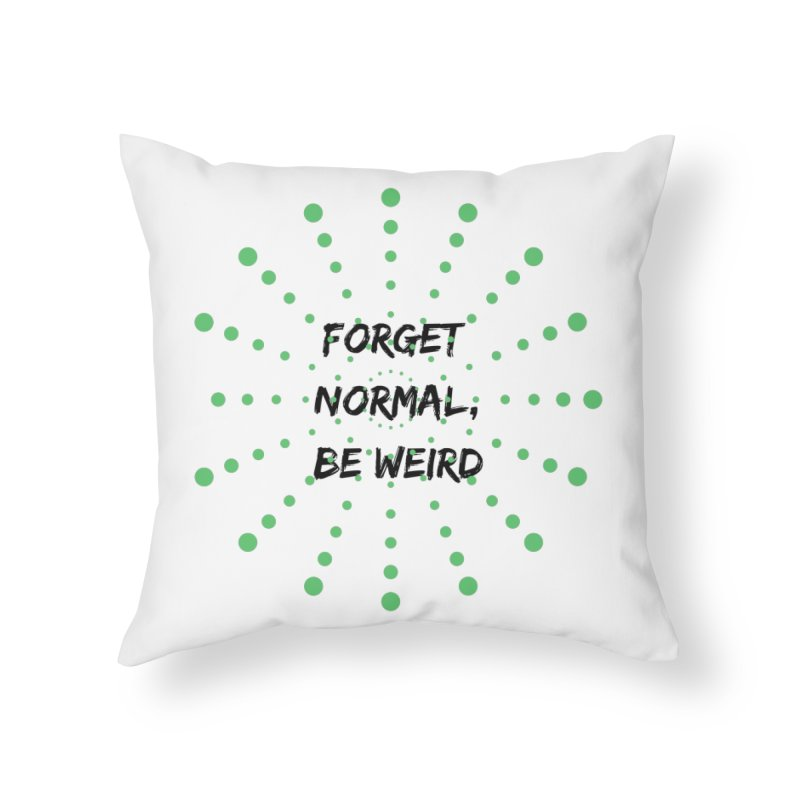 Forget Normal, Be Weird Home Throw Pillow by thelyndsimae's Artist Shop