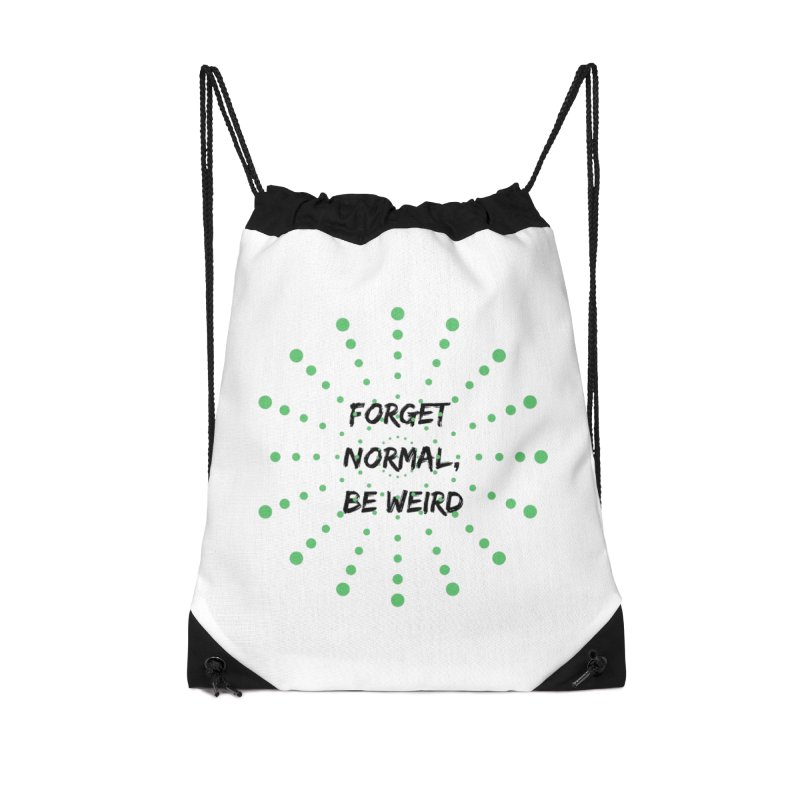Forget Normal, Be Weird Accessories Drawstring Bag Bag by thelyndsimae's Artist Shop
