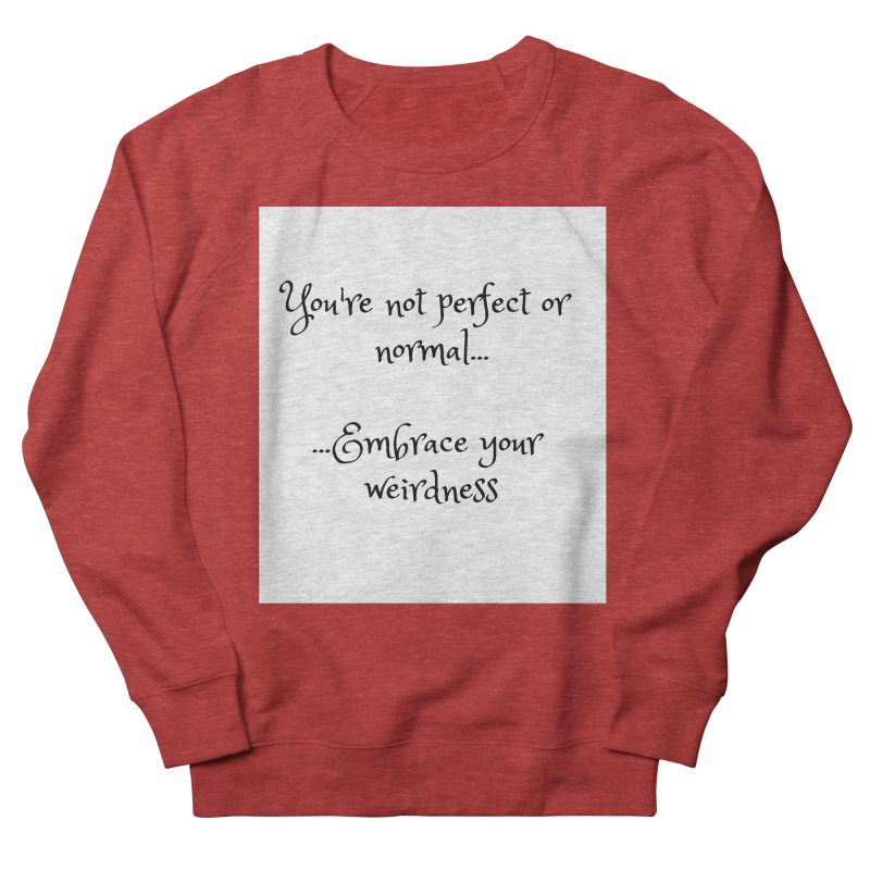 Embrace Your Weirdness Women's French Terry Sweatshirt by thelyndsimae's Artist Shop