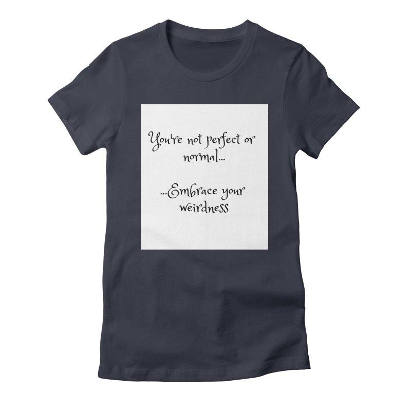 Embrace Your Weirdness Women's T-Shirt by thelyndsimae's Artist Shop
