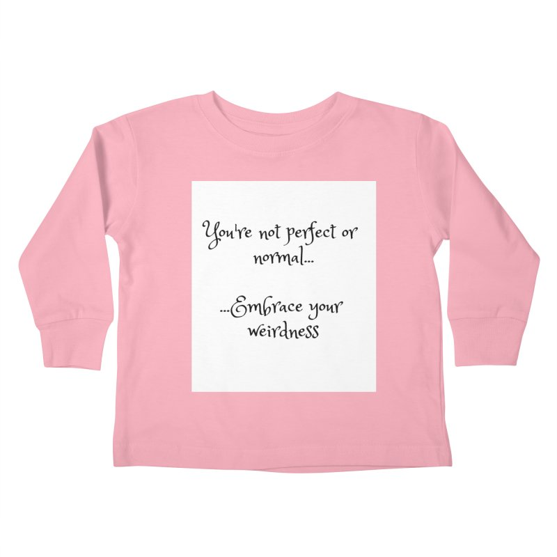 Embrace Your Weirdness Kids Toddler Longsleeve T-Shirt by thelyndsimae's Artist Shop