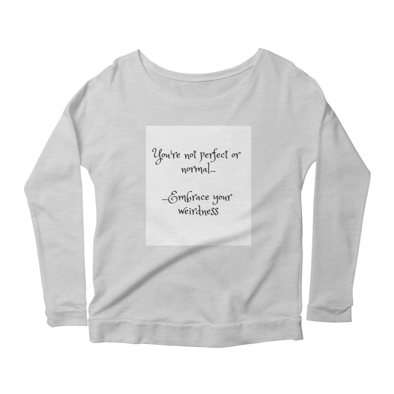Embrace Your Weirdness Women's Scoop Neck Longsleeve T-Shirt by thelyndsimae's Artist Shop