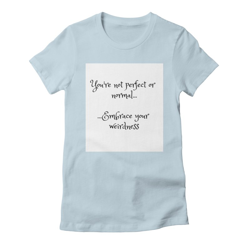 Embrace Your Weirdness Women's Fitted T-Shirt by thelyndsimae's Artist Shop