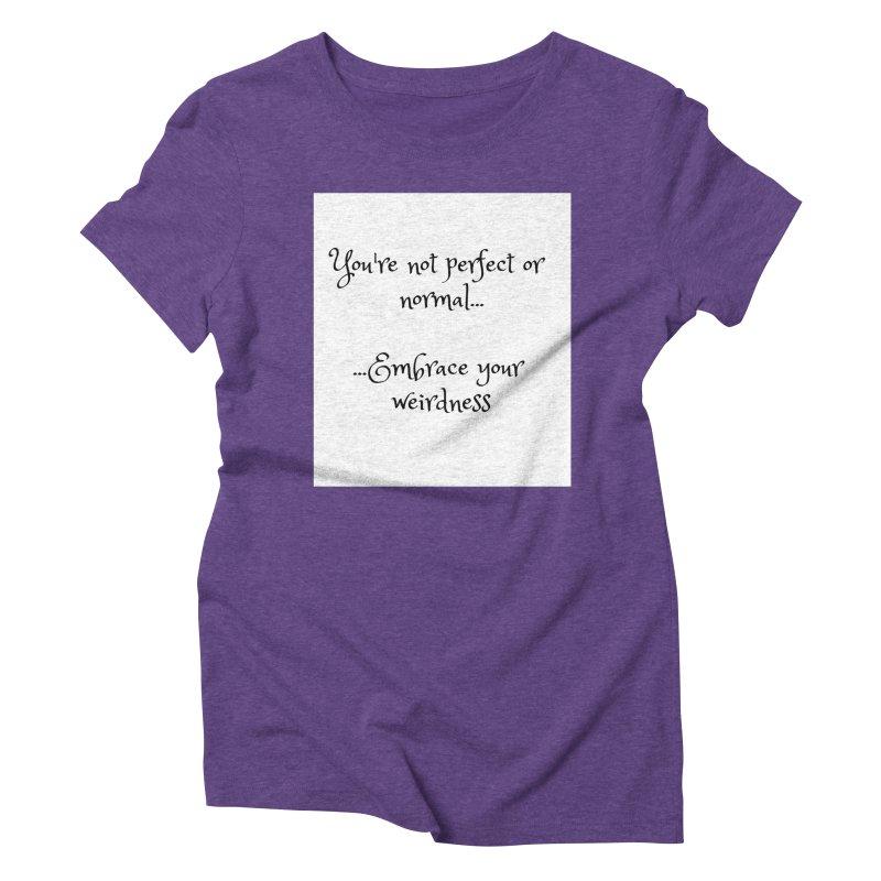 Embrace Your Weirdness Women's Triblend T-Shirt by thelyndsimae's Artist Shop