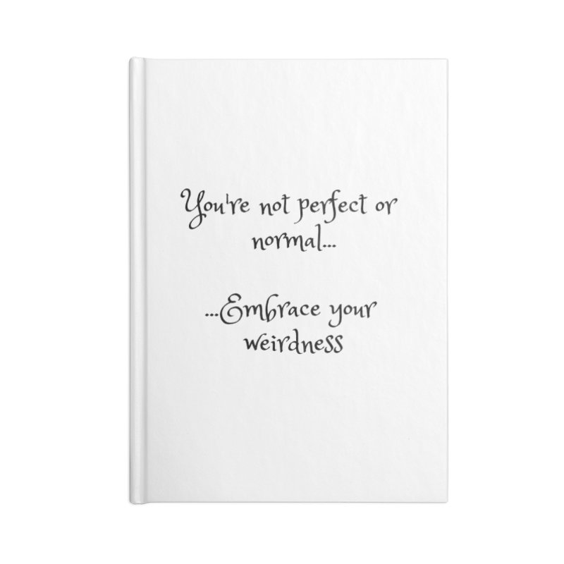 Embrace Your Weirdness Accessories Lined Journal Notebook by thelyndsimae's Artist Shop
