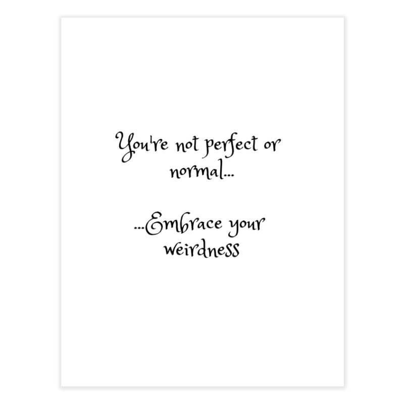 Embrace Your Weirdness Home Fine Art Print by thelyndsimae's Artist Shop