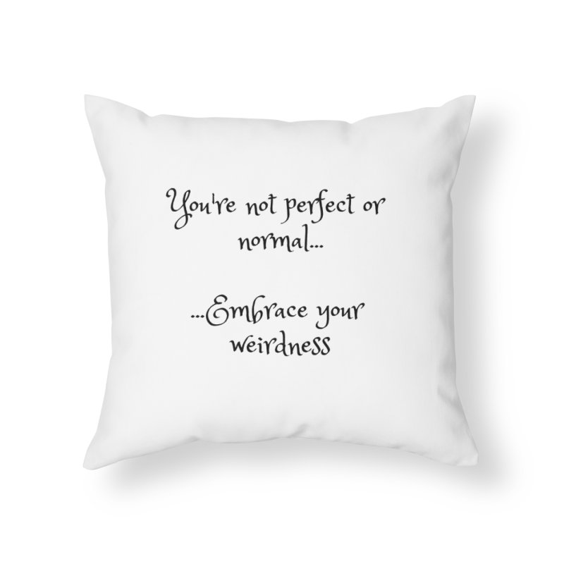 Embrace Your Weirdness Home Throw Pillow by thelyndsimae's Artist Shop