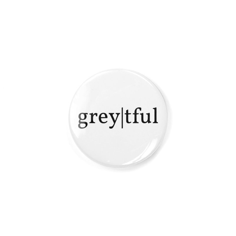 grey|tful in Button by themarkmakersorg's Artist Shop