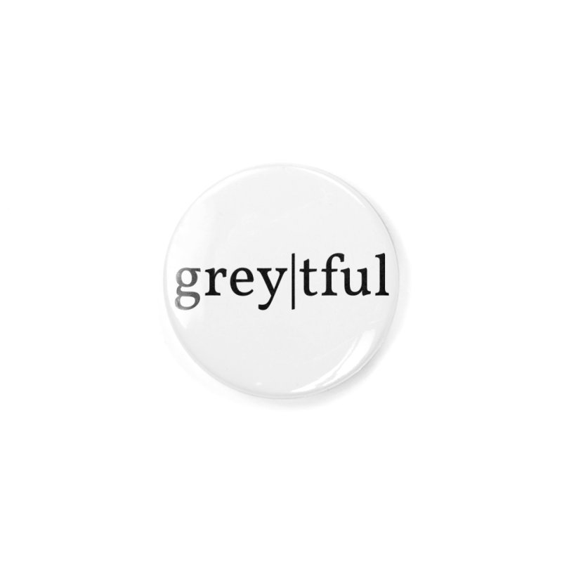 grey|tful Accessories Button by themarkmakersorg's Artist Shop