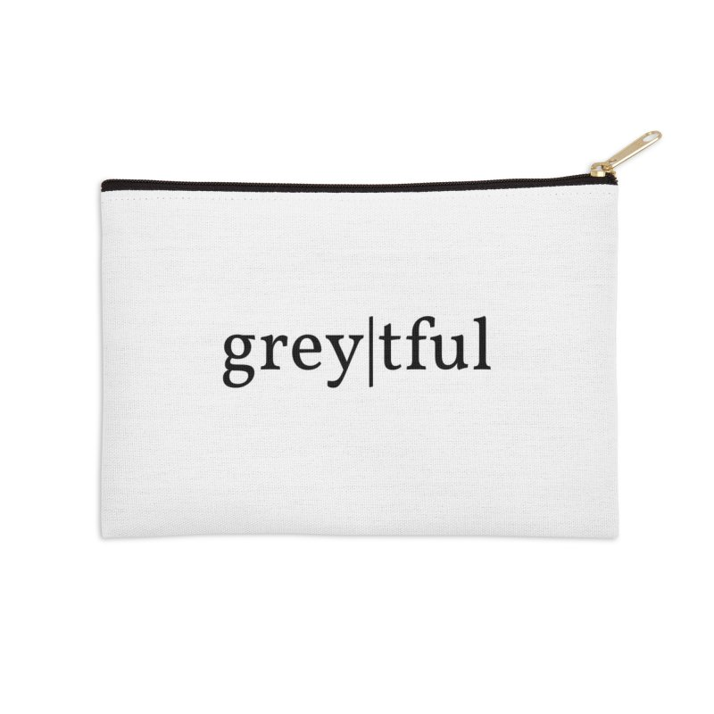 grey|tful Accessories Zip Pouch by themarkmakersorg's Artist Shop