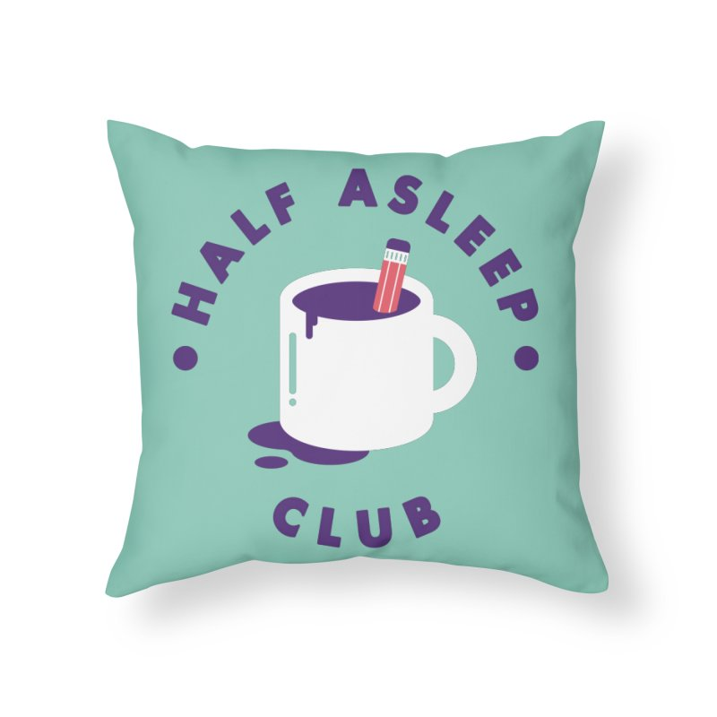Half Asleep Club Home Throw Pillow by themeekshall's Shop